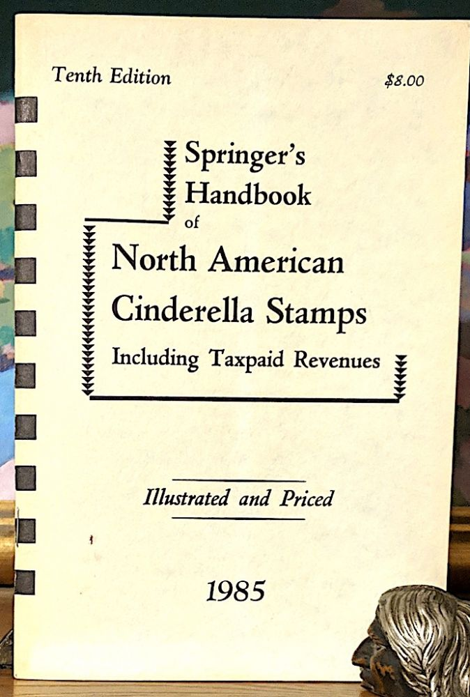 Springer's Handbook of North American Cinderella Stamps Including Taxpaid Revenues. Illustrated and Priced. -- 1980 Catalogue of Various North American Cinderella Stamps. Sherwood Springer.