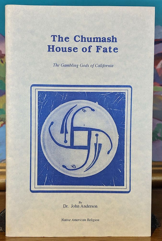 The Chumash House of Fate. The Gambling Gods of California. Dr. John Anderson.