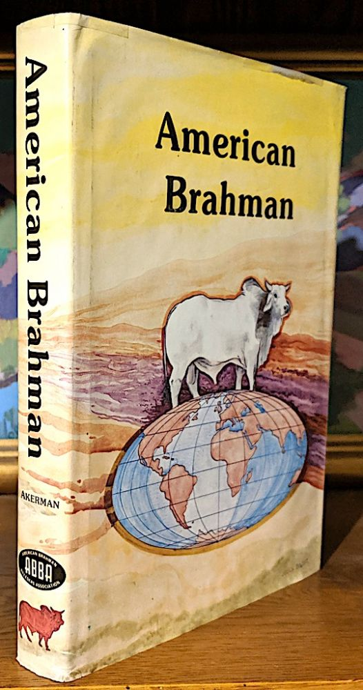 American Brahman. A History of the American Brahman. Joe A. Jr Akerman.