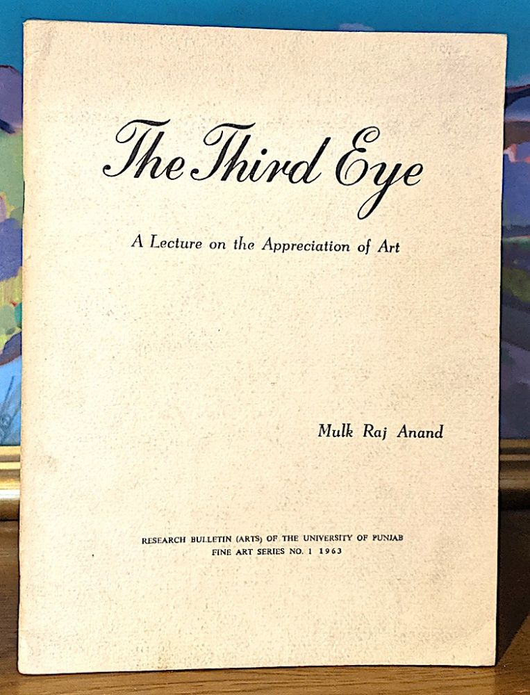 The Third Eye. A lecture on the Appreciation of Art. Mulk Raj Anand.