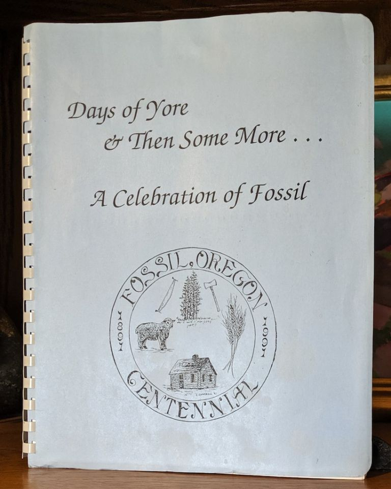 Days of Yore ... & Then Some More. -- Fossil Oregon Centennial 1891-1991. Dee Carlson Jeanne Burch, Ann Steiwer.