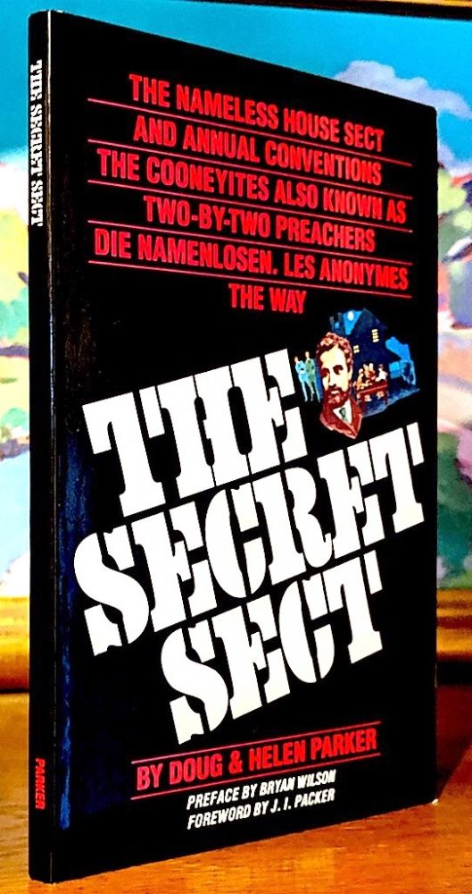 The Secret Sect. The nameless House Sect and Annual Conventions. Bryan Wilson, J. I. Packer, Doug Parker, Helen, D H.