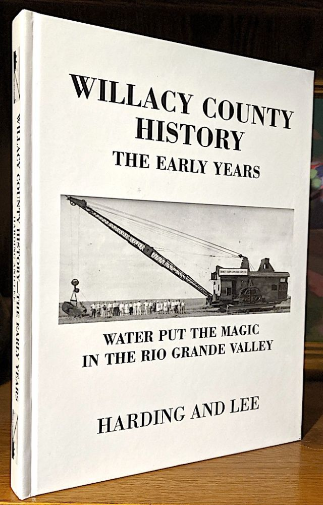 Willacy County History. The Early Years. Glen Harding, Cindy Lee.