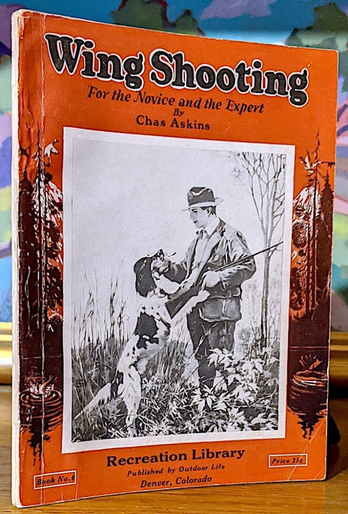 Wing Shooting For the Novice and the Expert (Book No. 6). Chas Askins.