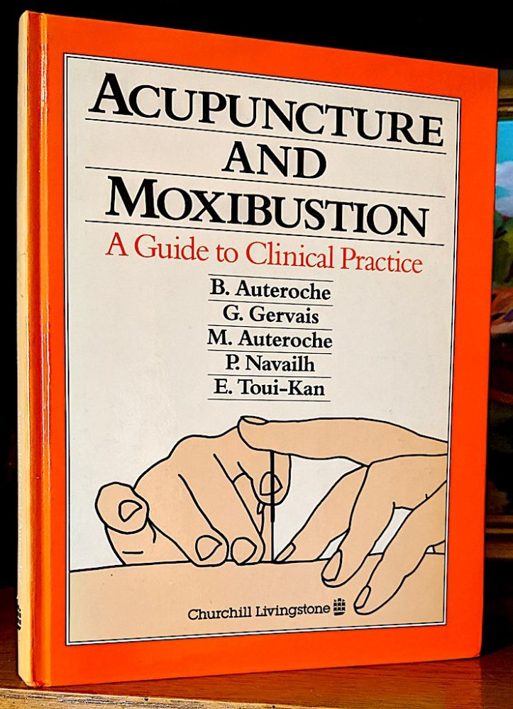 Acupuncture and Moxibustion. A Guide to Clinical Practice. B. Auteroche.