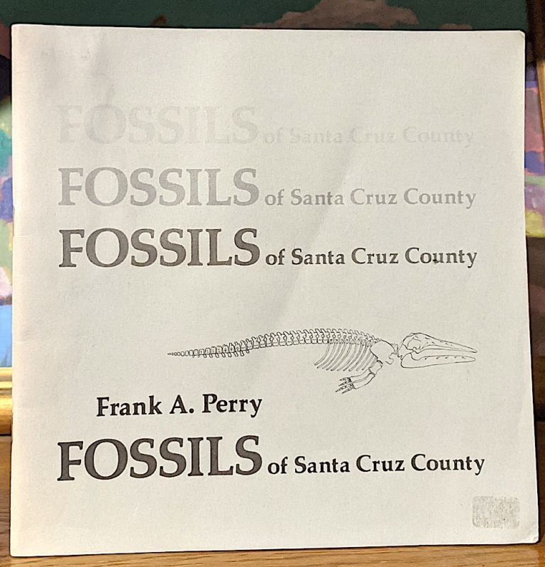 Fossills of santa Cruz County. Frank A. Perry.