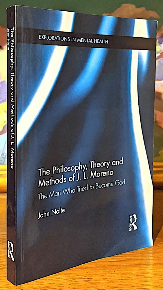The Philosophy, Theory and Methods of J. L. Moreno. The Man Who Tried to Become God. John Nolte.