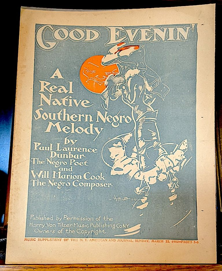 Good Evenin'. A Real Native Southern Negro Melody. -- Music Supplement of the N. Y. American and Journal, Sunday, March 22. Paul Lawrence Dunbar the Negro Poet, Will Marion Cook the Negro Composer.