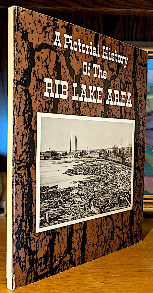 A Pictorial History of The Rib Lake Area 1881-1948. Robert Rusch.
