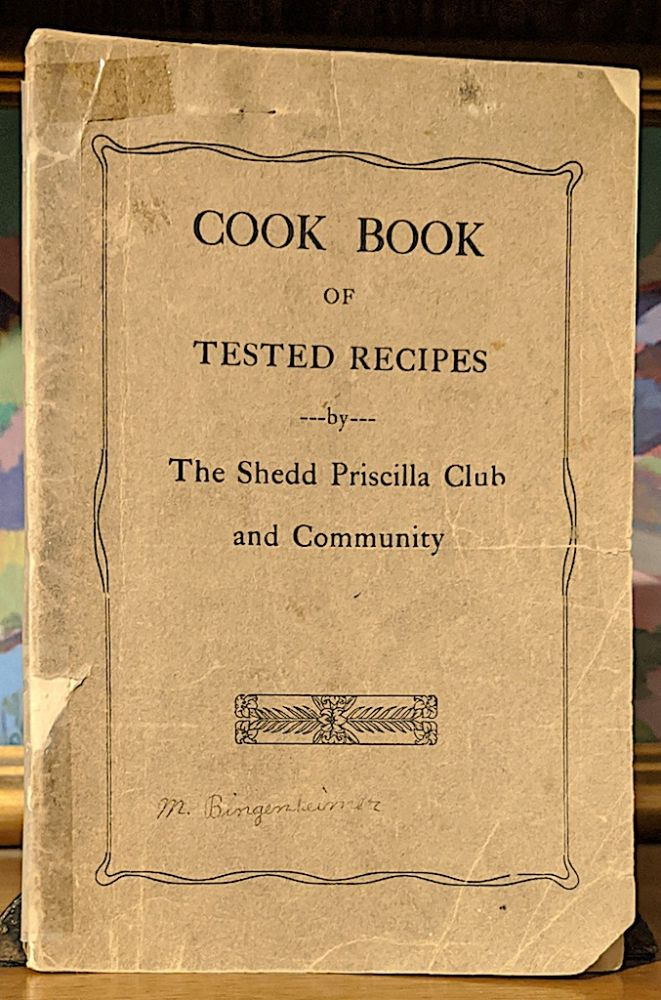 Cook Book of Tested Recipes by The Shedd Priscilla Club and Community. The Shedd Priscilla Club and Community.