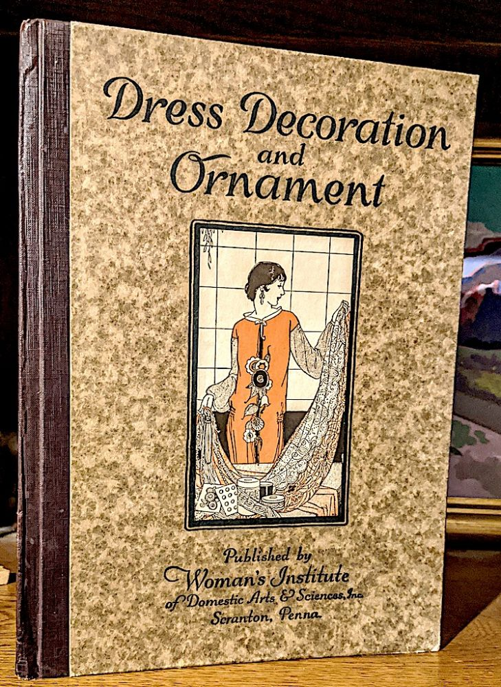 Dress and Decoration and Ornament. Illustrations, instruction, ideas, and suggestions for the right application of decoration and ornament to dress. No Author.