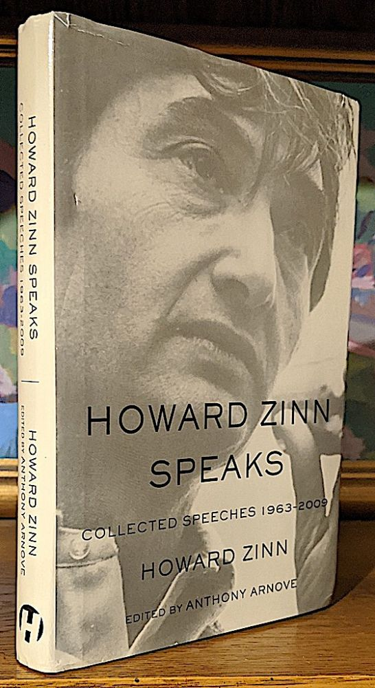 Howard Zinn Speaks. Collected Speeches 1963-2009. Howard Zinn, Anthony Arnove.