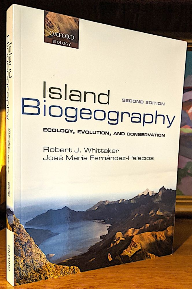 Island Biogeography Ecology, Evolution, and Conservation. Robert J. Whittaker, Jose Maria Fernandez-Palacios.