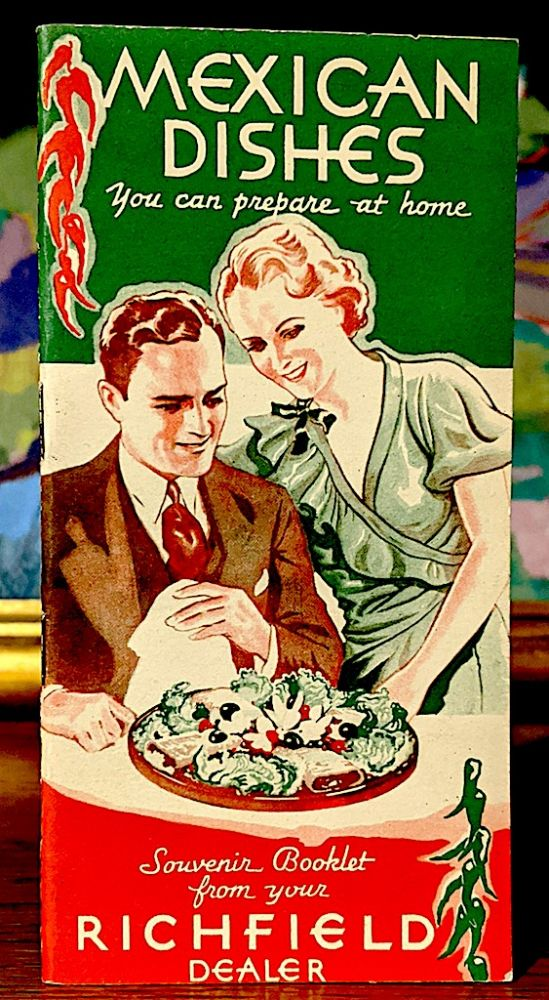 Mexican Dishes. Dishes of the Dons. Souvenir Booklet From Your Richfield Dealer. Marian Manners, recipes.