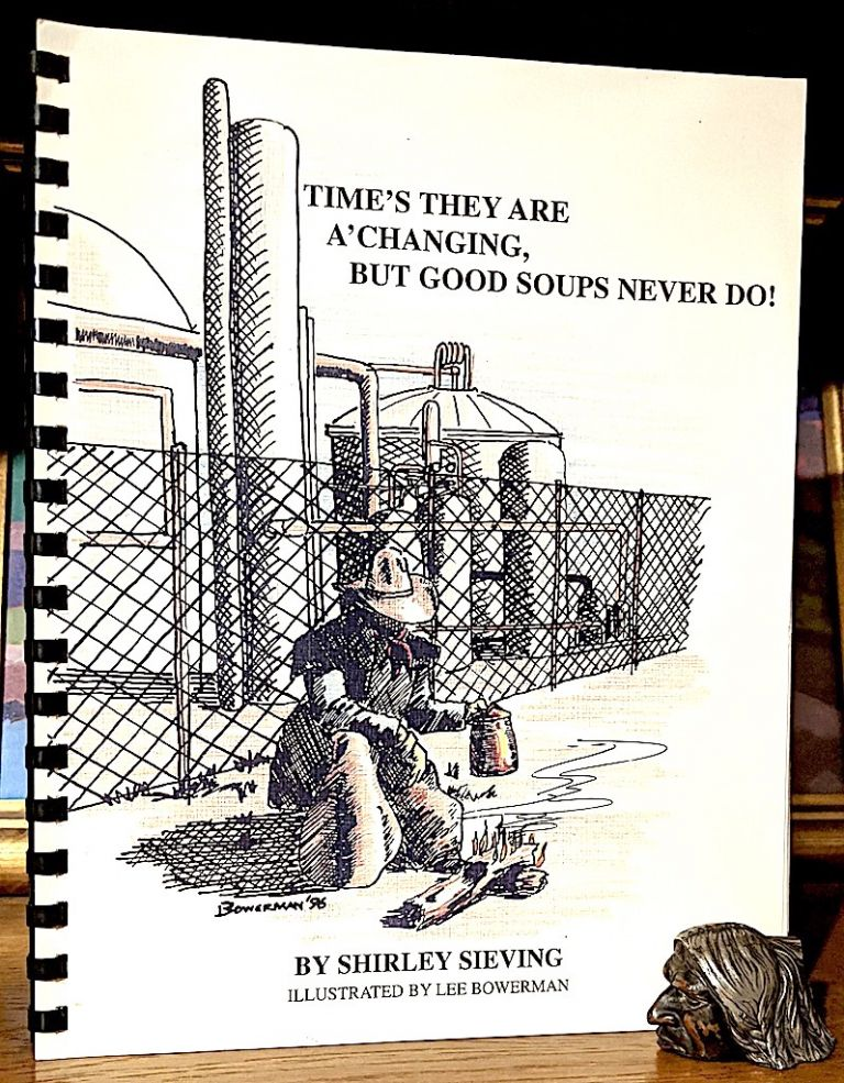 Time's They are A'Changing, But Good Soups Never Do! -- Illustrated by Lee Bowerman. Shirley Sieving.