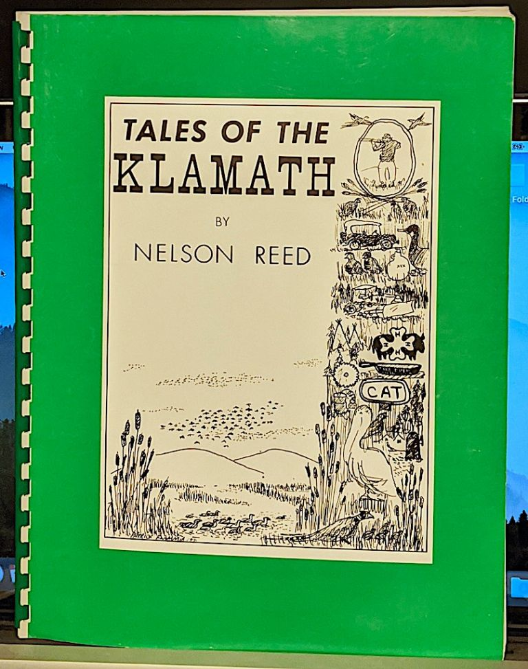 Tales of the Klamath Country. -- Cover illustration was done by Pat Flammia of Coeur D'Alene, Idaho, a hunting companion of the author. Nelson Reed.