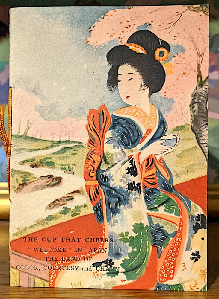"""The Cup That Cheers. """"Welcome"""" in Japan the Land of Color, Courtesy and Charm. American Japanese Tea Committee."""