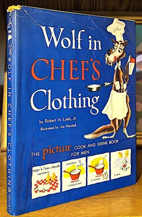Wolf in Chef's Clothing. -- The Picture Cook and Drink Book For Men. Robert H. Loeb