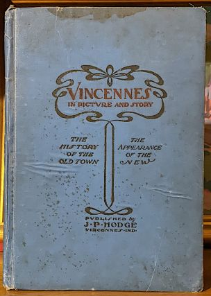 Vincennes In Picture and Story. History of the Old Town. Appearance of the New. -- Full Colonial...