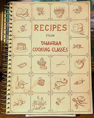 Recipes From the Dhahran Cooking Classes 1960 - 1961 - 1962