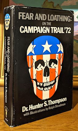 Fear and Loathing: On The Campaign Trail '72. Dr. Hunter Thompson
