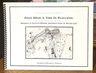 Once Upon A Time In Playland: Memories of Seattle's Premier Amusement Park at Bittler Lake