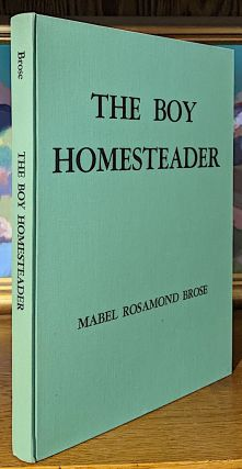 The Boy Homesteader. True Stories of Children in the Boise Valley During the 1890's
