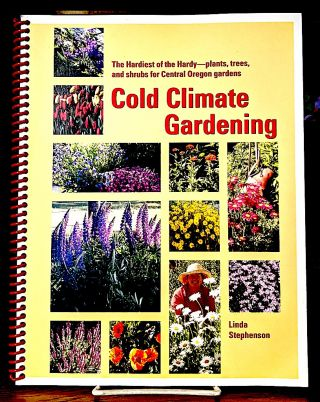 Cold Climate Gardening. The Hardiest of the Hardy Plants, Trees, Shrubs for your Central Oregon...