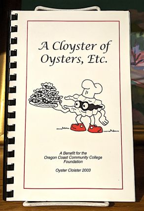 A Cloyster of Oysters, Etc. A Collection of Recipes from the Participating Chefs of the Oyster...