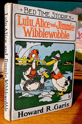 Lulu, Alice and Jimmie Wibblewobble. -- Bed Time Stories. Howard R. Garis