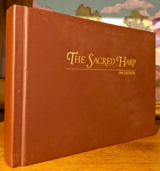 The Sacred Harp. The Best Collection of Sacred Songs, Hymns, Odes, and Anthems Ever Offered the Singing Public for General Use