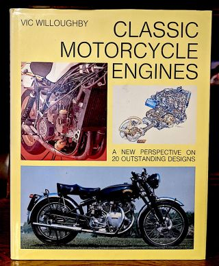 Classic Motorcycle Engines. A New Perspective on 20 Outstanding Designs