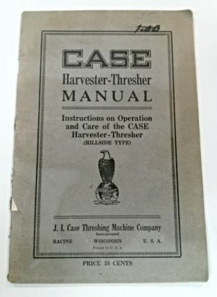 Case Harvester-Thresher Manual. Instructions on Operation and Care of the Case Harvester-Thresher...