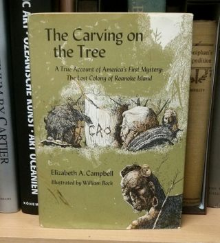 The Carving on the Tree. A True Account of America's First Mystery: The Lost Colony of Roanoke...