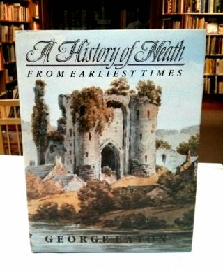 A History of Neath From Earliest Times. George Eaton.
