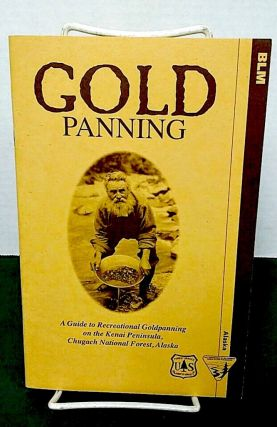 Gold Panning; A Guide to Recreational Goldpanning on the Kenai Peninsula, Chugach National...