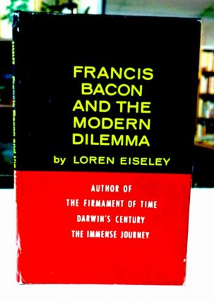 Francis Bacon and the Modern Dilemma. Loren Eisley