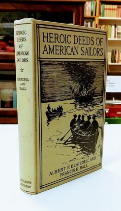 Heroic Deeds of American Sailors. Albert F. Blaisdell, Francis K. Ball.