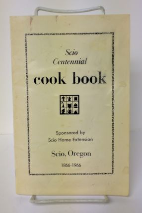 Scio Centennial Cook Book 1866-1966. Andrea Burger, Connie Miller