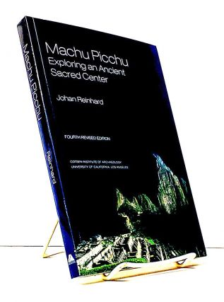 Machu Picchu. Exploring an Ancient Sacred Center; (World Heritage and Monument Series). Johan Reinhard.