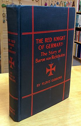 The Red Knight of Germany; The Story of Baron Von Richthofen Germany's Great War Bird