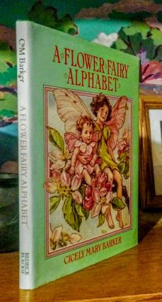 A Flower Fairy Alphabet -- Poems and Pictures by Cicely Mary Barker. Cicely Mary Barker.