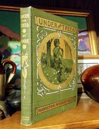 Under The Trees. Illustrated and decorated by C.L. Hinton. Hamilton Wright Mabie.