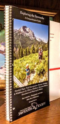 Exploring the Sawtooths A Comprehensive Guide. Detailed Maps, Trail Descriptions, History, geology, & Wildflowers for Hikers, Climbers, Mountain Bikers, Horseback and Motorcycle riders. Matt Leidecker - Photographer and Guide.
