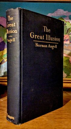 The Great Illusion. A Study of the Relation of Military Power in Nations to their Economic and...