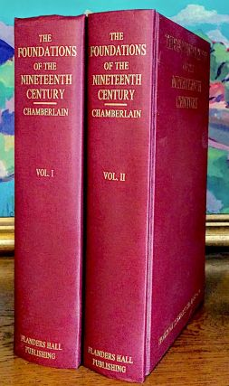 The Foundations of the Nineteenth Century. A Translation from the German by John Lees... with and Introduction by Lord Redesdale in Two Volumes. Houston Stewart Chamberlain.