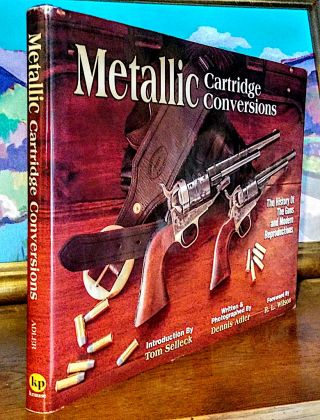 Metallic Cartridge Conversions. The History of the Guns and Modern Reproductions; Featuring the...