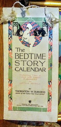 The Bedtime Story Calendar. Enchanting Tales of Field and Forest Playmates for Little People. Thornton W. Burgess.