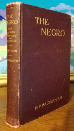 "The Negro His Origin, History and Destiny Containing a Reply to ""The Negro a Beast"" H. P. Eastman."