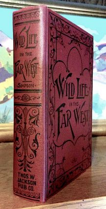 Wild Life in the Far West or a Dectives Thrilling Adventures Among the Indians and Outlaws of Montana. C. H. Simpson.